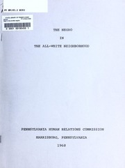 The Negro in the all-white neighborhood : a study of the experiences of 36 Negro families who moved into previously all-white rural and suburban neighborhoods and of the attitudes of their white neighbors / Pennsylvania Human Relations Commission