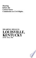 Hearing before the United States Commission on Civil Rights : hearing held in Louisville, Kentucky, June 14-16, 1976