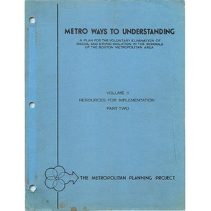Metro ways to understanding, A plan for the voluntary elimination of racial and ethnic isolation in the schools of the Boston metropolitan area (1 of 4) Volume II resources for implementation, part two.