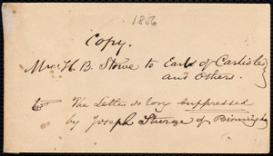 Copies of letters by Harriet Beecher Stowe, the Earl of Shaftesbury, and the Earl of Carlisle, [1857?]