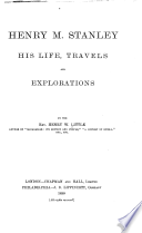 Henry M. Stanley : his life, travels and explorations