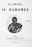 La France au Dahomey. [Title page]