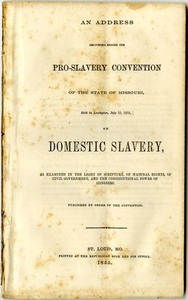 An address delivered before the Pro-slavery convention of the state of Missouri, held in Lexington, July 13, 1855, on domestic slavery, as examined in the light of Scripture, of natural rights, of civil government, and the constitutional power of Congress.