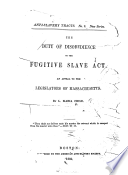 The duty of disobedience to the Fugitive slave act : an appeal to the legislators of Massachusetts.