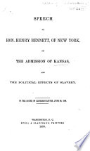 Speech of Hon. Henry Bennett, of New York, on the admission of Kansas, and the political effects of slavery : in the House of Representatives, June 30, 1856