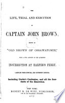 """The life, trial, and execution of Captain John Brown : known as """"old Brown of Ossawatomie,"""" with a full account of the attempted insurrection at Harper's Ferry"""