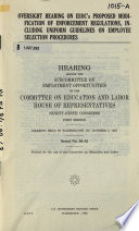 Oversight hearing on EEOC's proposed modification of enforcement regulations, including uniform guidelines on employee selection procedures [microform] : hearing before the Subcommittee on Employment Opportunities of the Committee on Education and Labor, House of Representatives, Ninety-ninth Congress, first session, hearing held in Washington, DC, October 2, 1985