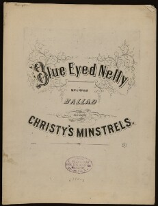 Blue eyed Nelly : new & popular ballad : as sung by Christy's Minstrels