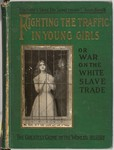 Fighting the traffic in young girls, or, War on the white slave trade a complete and detailed account of the shameless traffic in young girls
