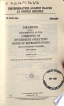 Discrimination against Blacks at United Airlines : hearing before a subcommittee of the Committee on Government Operations, House of Representatives, One hundredth Congress, first session, March 2, 1987