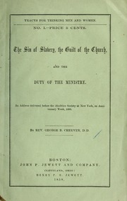 The sin of slavery, the guilt of the church, and the duty of the ministry. An address delivered before the Abolition Society at New York, on anniversary week, 1858