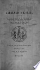 Maryland in Liberia : a history of the colony planted by the Maryland State Colonization Society under the auspices of the State of Maryland, U.S., at Cape Palmas on the south-west coast of Africa, 1833-1853 : a paper read before the Maryland Historical Society, March 9th, 1885