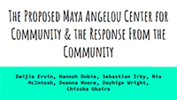 Proposed Maya Angelou Center for Community and the Response from the Community presentation (Politics Department Records)