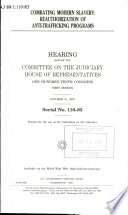 Combating modern slavery : reauthorization of the anti-trafficking programs : hearing before the Committee on the Judiciary, House of Representatives, One Hundred Tenth Congress, first session, October 31, 2007