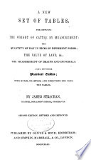 A new set of tables, for computing the weight of cattle by measurement; the quantity of hay in ricks of different forms; the value of land, &c.; the measurement of drains and dunghills. Also a few other practical tables; with rules, examples, and directions for using the tables
