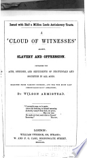 'A cloud of witnesses' against slavery and oppression : Containing the acts, opinions, and sentiments of individuals and societies in all ages. Selected from various sources and for the most part chronologically arranged