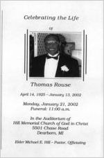 Celebrating the life of Thomas Rouse, April 14, 1925, January 21, 2002, funeral: 11:00 a.m., in the auditorium of Hill Memorial Church of God in Christ, 5501 Chase Road, Dearborn, MI, Elder Michael E. Hill - pastor, officiating