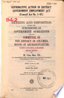 Thumbnail for Affirmative action in District government employment act (Council act no. 1-87) [microform] : hearing and disposition before the Subcommittee on Government Operations and the Committee on the District of Columbia, House of Representatives, Ninety-fourth Congress, second session, on H. Con. Res. 579 ... April 8 and 27, 1976