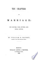Ten chapters on marriage: its nature, uses, duties, and final issues