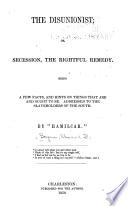The disunionist; or, Secession, the rightful remedy