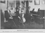 "Masters of melody; ""The Washington Trio"", noted for harmony and rhythm in the rendering of musical composition"