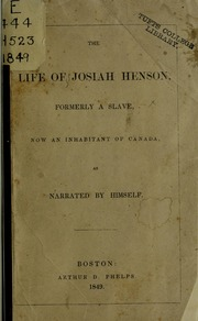 The life of Josiah Henson, formerly a slave, now an inhabitant of Canada