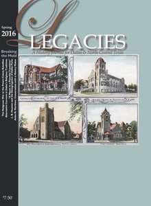 Legacies: A History Journal for Dallas and North Central Texas, Volume 28, Number 1, Spring 2016 Legacies: A History Journal for Dallas and North Central Texas