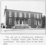 The old jail at Charlestown, Jefferson County, Virginia, where John Brown was imprisoned; The jailer lives in the front part