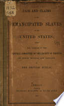 Case and claims of the emancipated slaves of the United States; being the address of the Central committee of the Society of Friends in Great Britain and Ireland, to the British public
