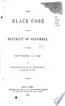The black code of the District of Columbia : in force September 1st, 1848 /