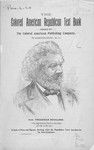 The Colored American Republican text book : a book of facts and figures, showing what the Republican Party has done for the Afro-American ; Hon. Frederick Douglass. [cover]