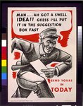 """""""Man- Ah got a swell idea!! Guess I'll put it in the suggestion box fast"""" - send yours in today"""