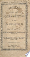 Address adopted by the State Convention, of the Colored Citizens of the State of Michigan, held in the city of Detroit on the 26th & 27th days of October, 1843, for the purpose of considering their moral and political condition as citizens of the state