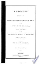 Address illustrative of the nature and power of the slave states, and the duties of the free states; delivered at the request of the inhabitants of the town of Quincy, Mass., on Thursday, June 5, 1856