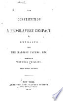 The Constitution a pro-slavery compact, or, Extracts from the Madison papers, etc.