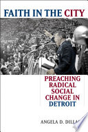 Faith in the city : preaching radical social change in Detroit