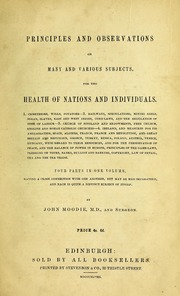 Principles and observations on many and various subjects, for the health of nations and individuals / by John Moodie
