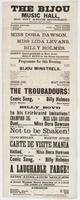 The Bijou Music Hall, No. 607 Arch Street, next door below the theatre: Harry Enochs, sole lessee C. McMillan, acting and stage manager J. Nosher, musical director First appearance of Miss Dora Dawson, the celebrated double-voiced singer. First week of Miss Lida Levans, the celebrated jig dancer--and first week of the great comic singer, Billy Holmes. Denny Gallagher in new acts! Billy Boyd in his great imitations! Programme for this evening. ... Bijou Minstrels. ... Miss Adelaide Miller the favorite danseuse, is engaged, and will appear on Monday, November 2. A grand matinee every Saturday at 2 o'clock for ladies and children. Admission, Parquet, 15 cents Orchestra chairs, 25 cents Private boxes, $3.00 Doors open at 7 o'clock. Performance commence quarter-before 8