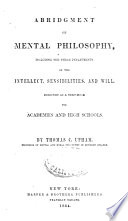 Abridgement of mental philosophy : including the three departments of the intellect, sensibilities, and will ; designed as a text-book for academies and high schools