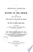 A chronological introduction to the history of the church : being a new inquiry into the birth and death of our Lord and Savior, Jesus Christ; and containing an original harmony of the four Gospels