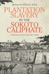 Plantation Slavery in the Sokoto Caliphate: A Historical and Comparative Study