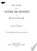 The story of the volunteer fire department of the city of New York
