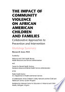 The impact of community violence on African American children and families : collaborative approaches to prevention and intervention : workshop summary
