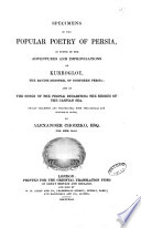 Specimens of the popular poetry of Persia, as found in the adventures and improvisations of Kurroglou, the bandit-minstrel of northern Persia and in the songs of the people inhabiting the shores of the Caspian Sea