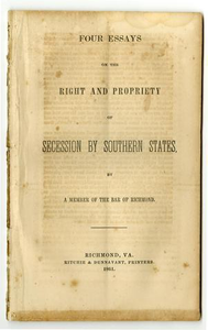Four essays on the right and propriety of secession by southern states