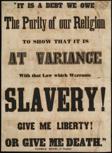 It is a debt we owe the purity of religion to show that it is at variance with that law which warrants slavery! Give me liberty or give me death