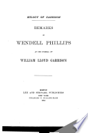 Eulogy of Garrison Remarks of Wendell Phillips at the funeral of William Lloyd Garrison