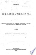 Speech of Hon. Lemuel Todd, of Pa. : on the resolution reported by the committee of elections in the contested-election case from Kansas Territory. Delivered in the House of Representatives, March 13, 1856