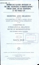 """Modern day slavery : spotlight on the 2006 """"Trafficking in Persons Report"""", forced labor, and sex trafficking at the World Cup : hearing before the Subcommittee on Africa, Global Human Rights, and International Operations of the Committee on International Relations, House of Representatives, One Hundred Ninth Congress, second session, June 14, 2006"""