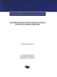 Automated generation of virtual scenarios in driving simulator from highway design data Research report (Southwest Region University Transportation Center (U.S.))